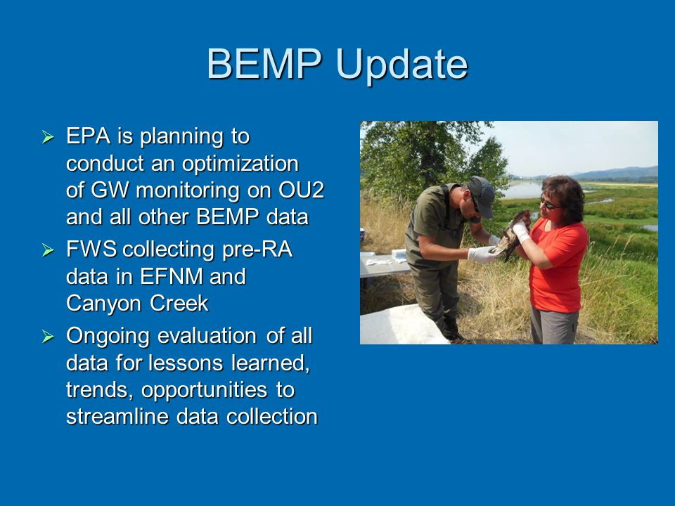 BEMP Update EPA is planning to conduct an optimization of GW monitoring on OU2 and all other BEMP data.