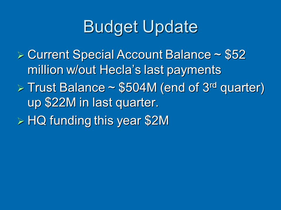 Budget Update Current Special Account Balance ~ $52 million w/out Hecla's last payments.