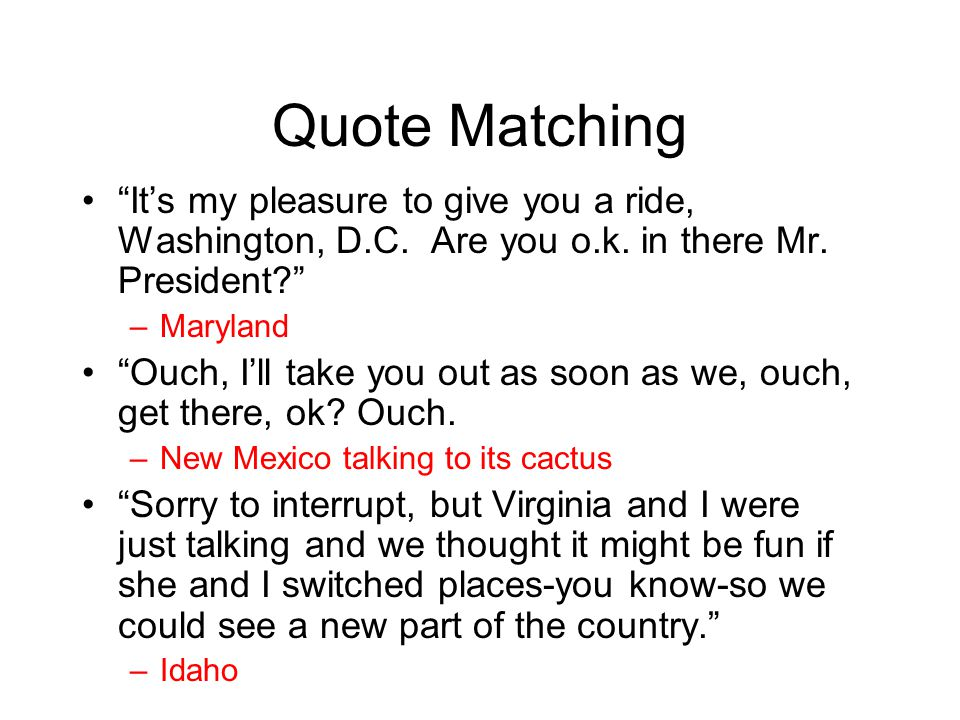 Quote Matching It's my pleasure to give you a ride, Washington, D.C. Are you o.k. in there Mr. President