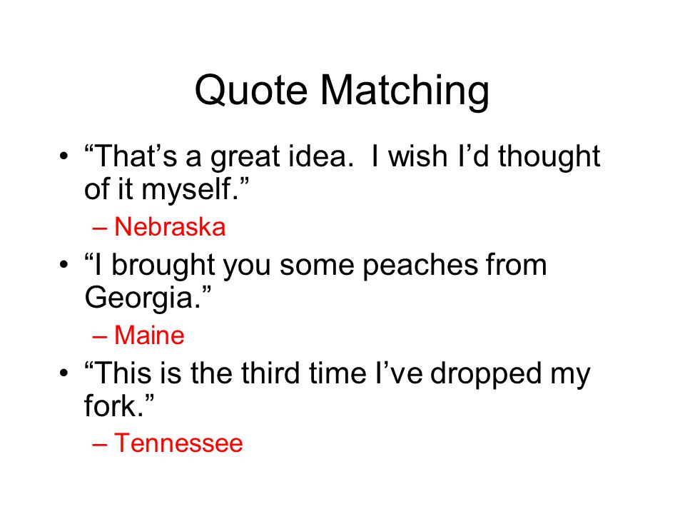 Quote Matching That's a great idea. I wish I'd thought of it myself.