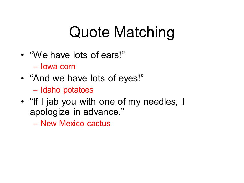 Quote Matching We have lots of ears! And we have lots of eyes!