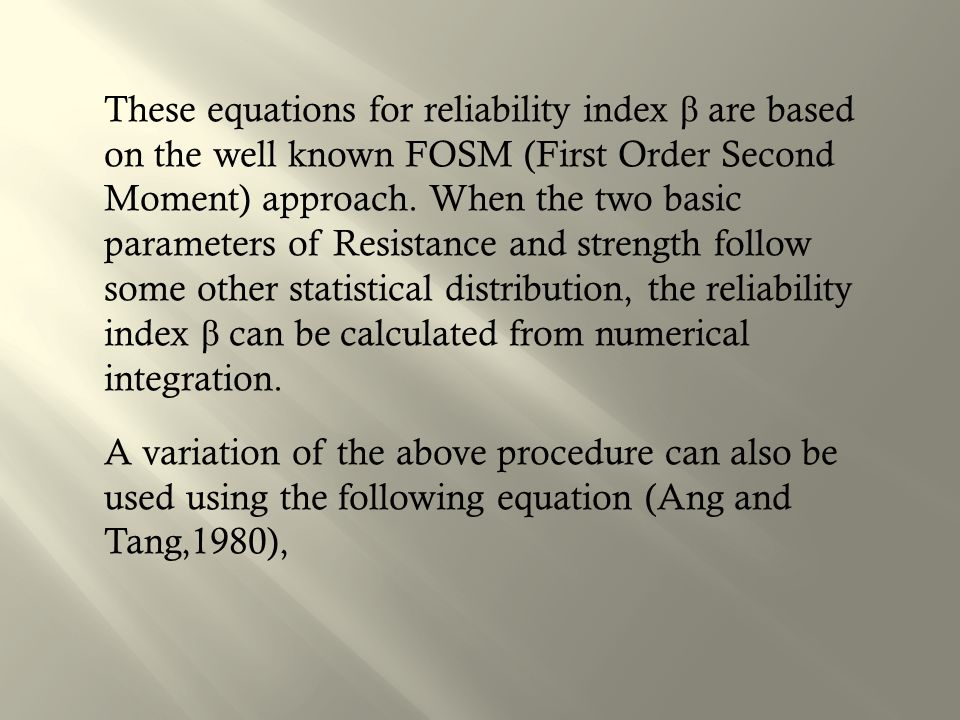 These equations for reliability index β are based on the well known FOSM (First Order Second Moment) approach.