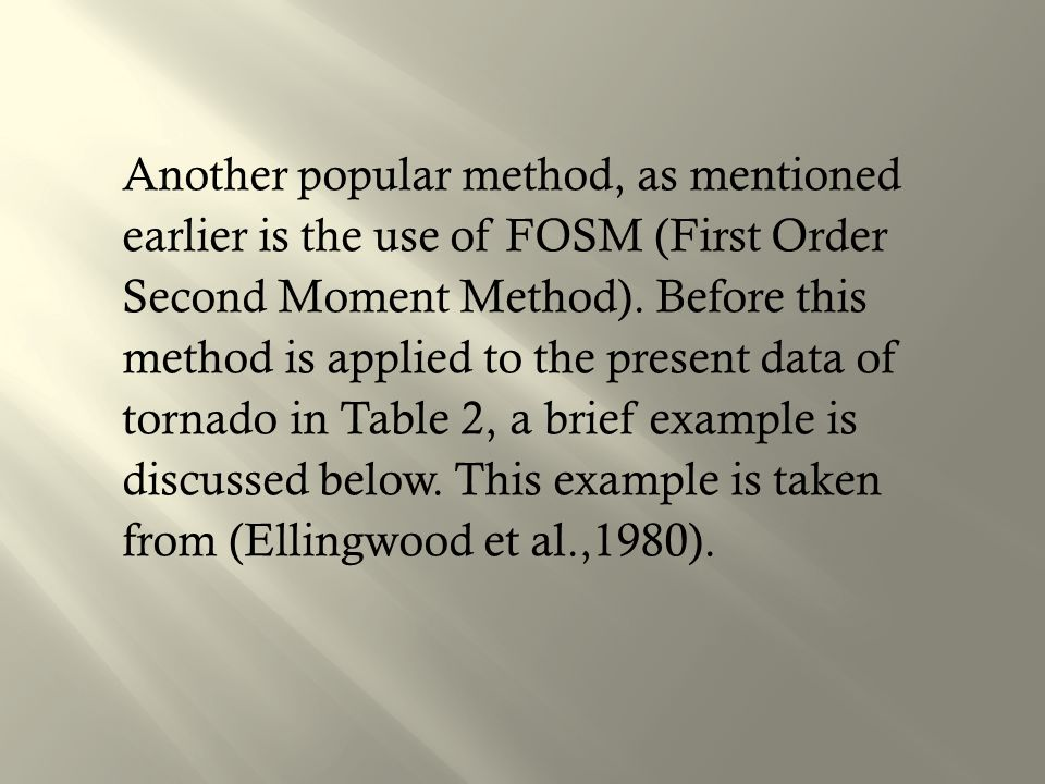 Another popular method, as mentioned earlier is the use of FOSM (First Order Second Moment Method).