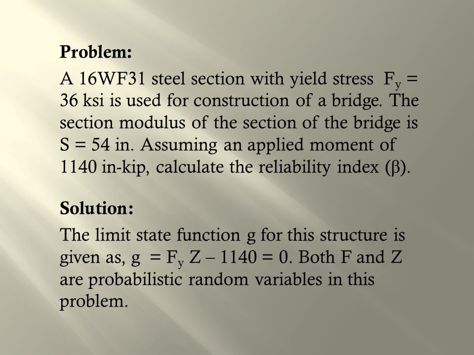 Problem: A 16WF31 steel section with yield stress Fy = 36 ksi is used for construction of a bridge.