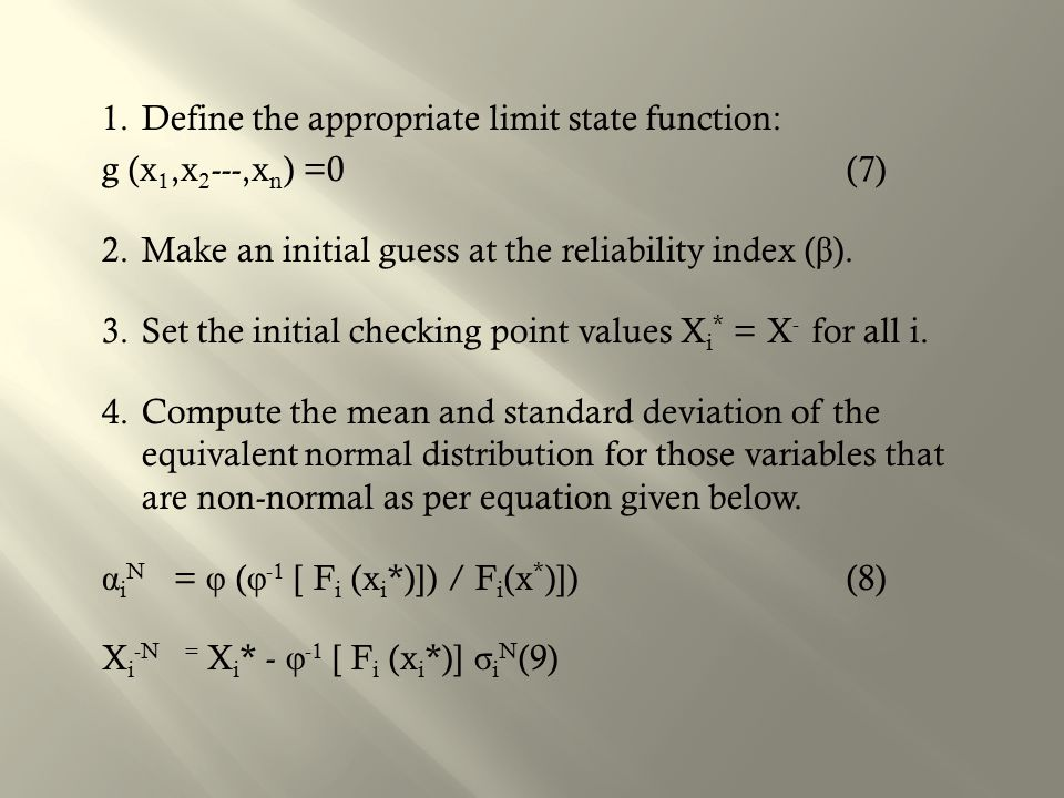 1. Define the appropriate limit state function: g (x1,x2---,xn) =0 (7) 2.