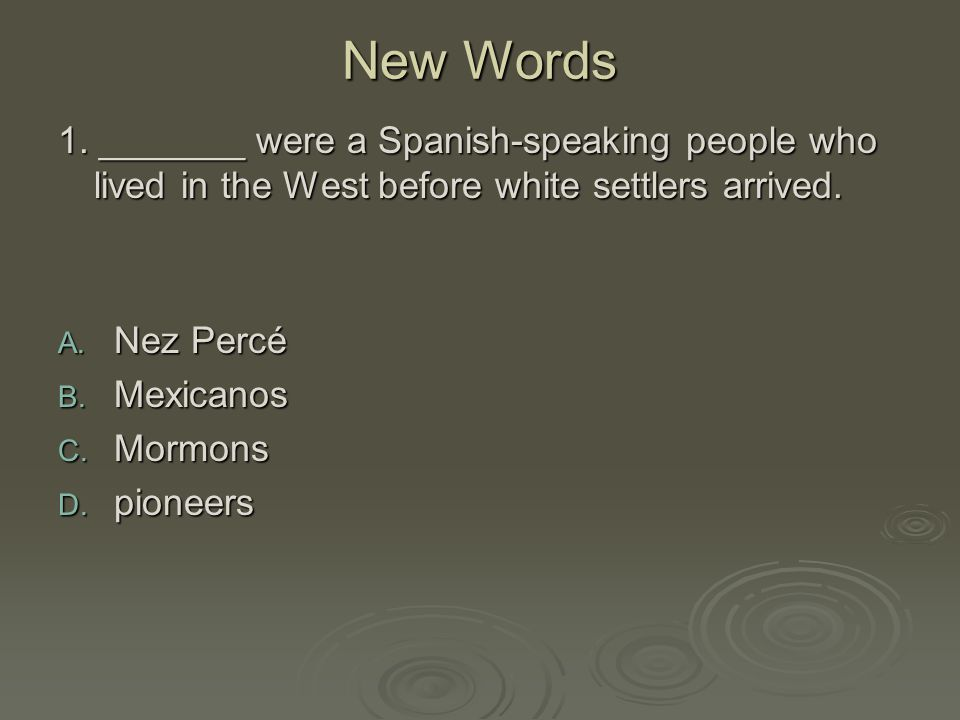 New Words 1. _______ were a Spanish-speaking people who lived in the West before white settlers arrived.