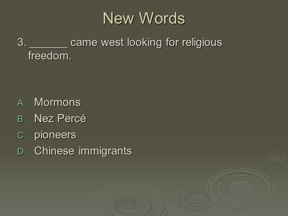 New Words 3. ______ came west looking for religious freedom. Mormons