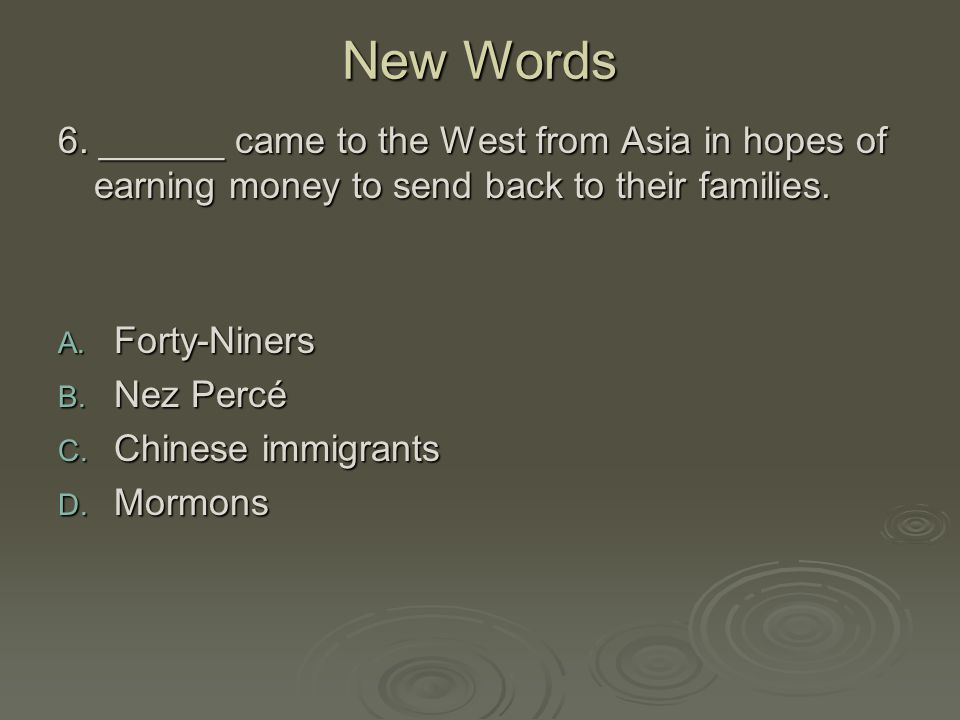 New Words 6. ______ came to the West from Asia in hopes of earning money to send back to their families.