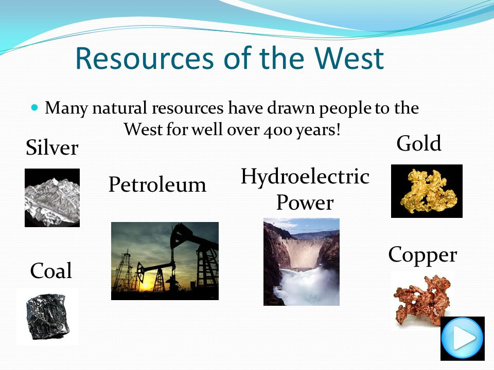 Resources of the West Gold Silver Hydroelectric Power Petroleum Copper