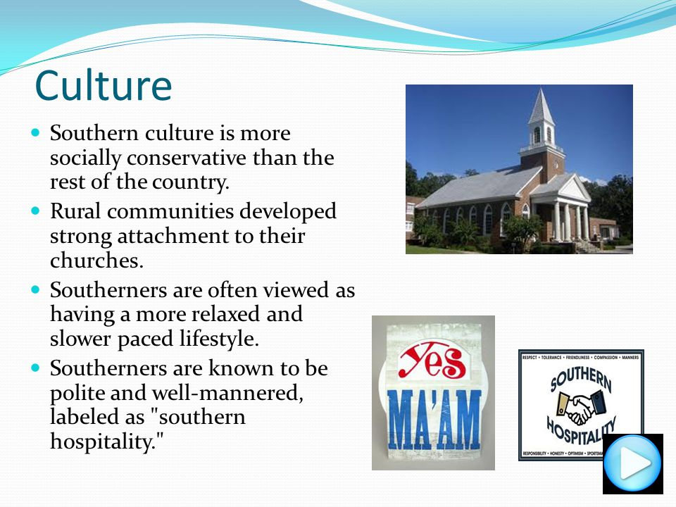 Culture Southern culture is more socially conservative than the rest of the country.