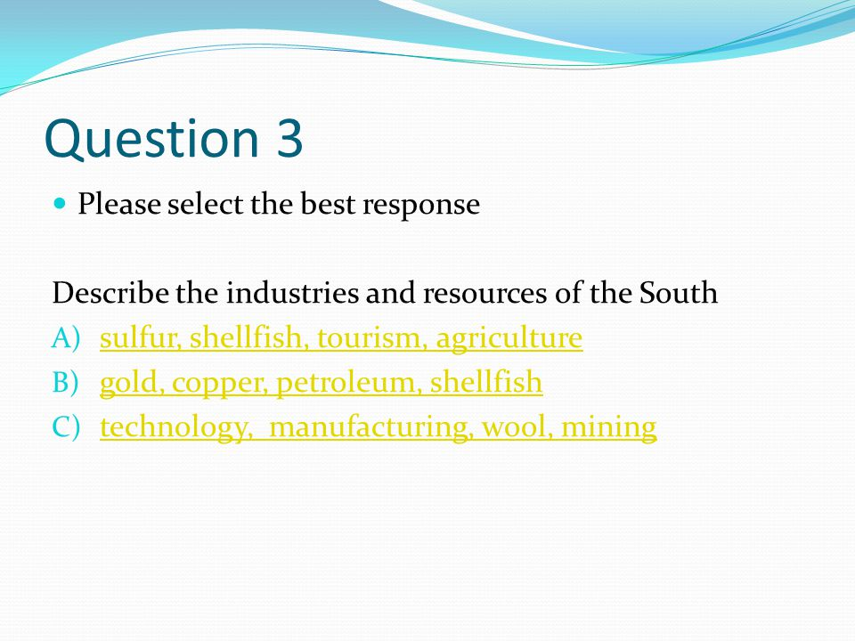 Question 3 Please select the best response
