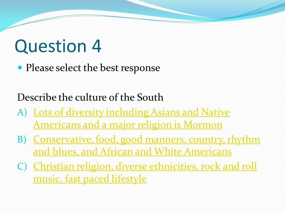 Question 4 Please select the best response