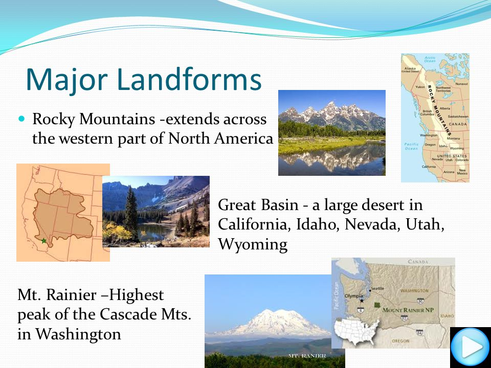 Major Landforms Rocky Mountains -extends across the western part of North America.