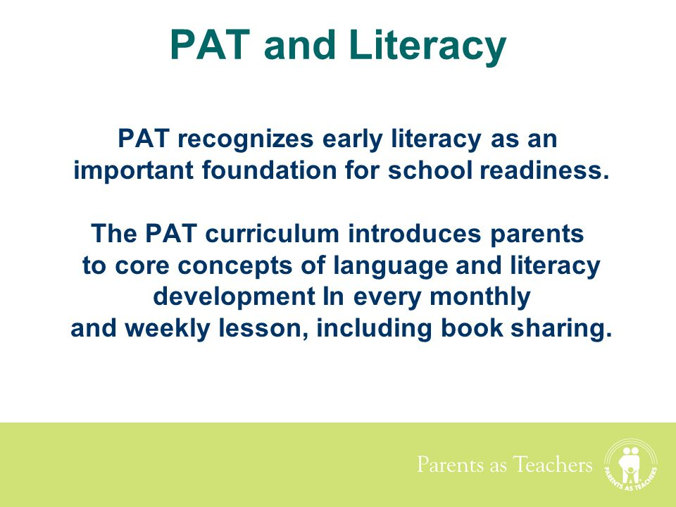 PAT and Literacy PAT recognizes early literacy as an