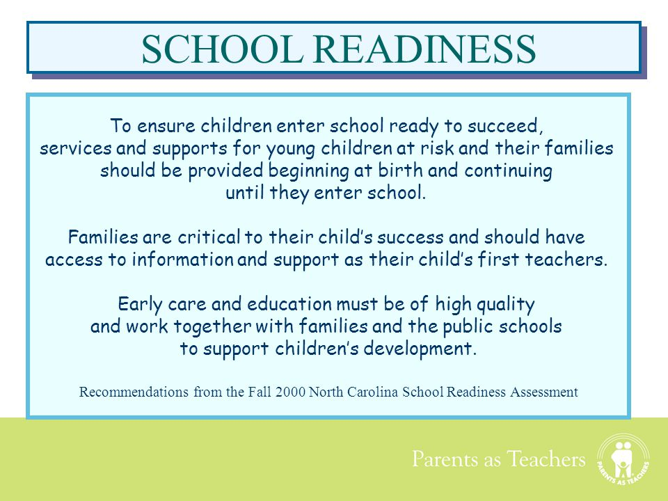 SCHOOL READINESS To ensure children enter school ready to succeed,
