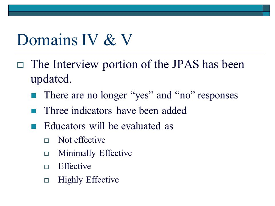 Domains IV & V The Interview portion of the JPAS has been updated.