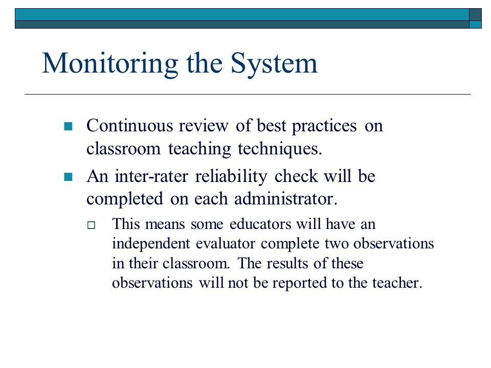 Monitoring the System Continuous review of best practices on classroom teaching techniques.