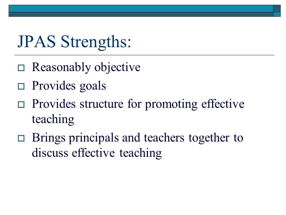 JPAS Strengths: Reasonably objective Provides goals