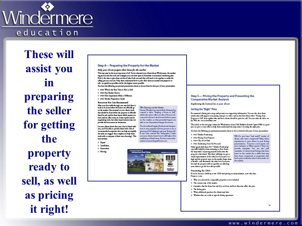 These will assist you in preparing the seller for getting the property ready to sell, as well as pricing it right!