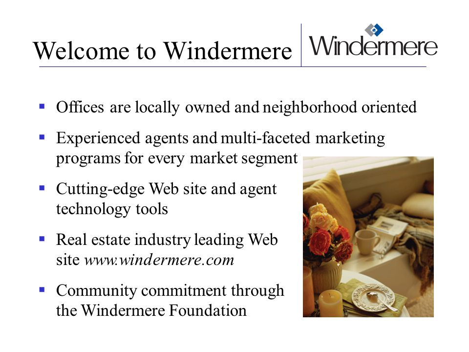 Welcome to Windermere Offices are locally owned and neighborhood oriented.
