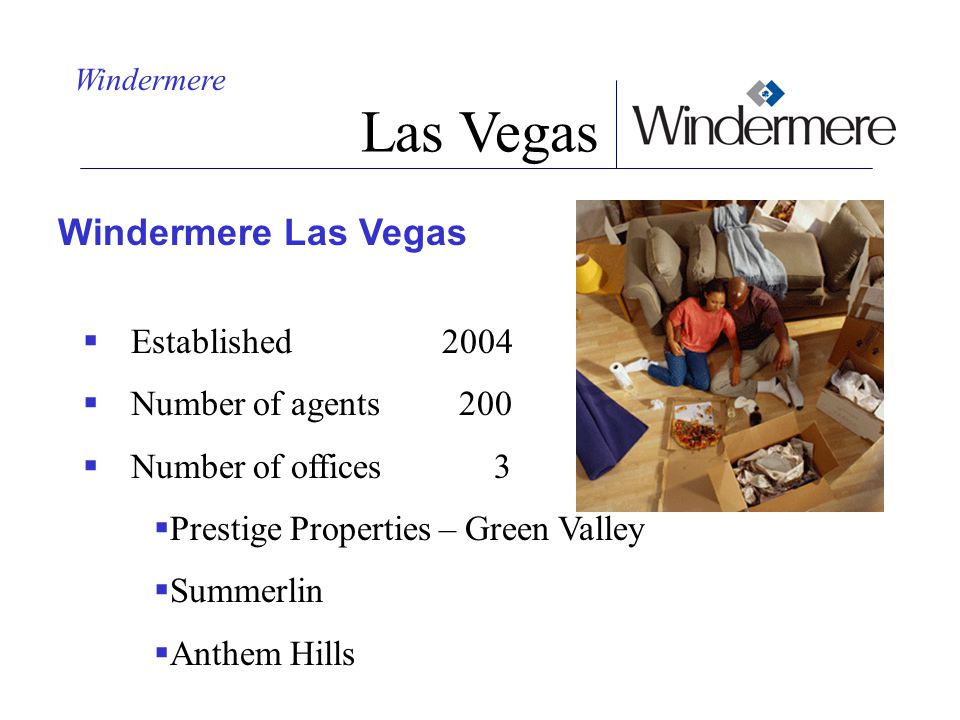 Las Vegas Windermere Las Vegas Established 2004 Number of agents 200