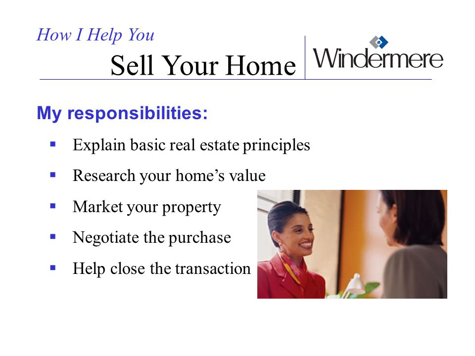 Sell Your Home How I Help You My responsibilities: