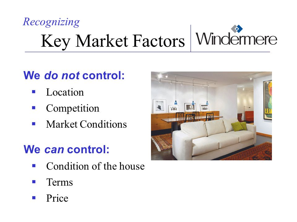 Key Market Factors Recognizing We do not control: We can control: