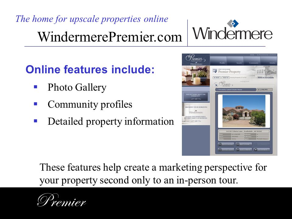 Premier WindermerePremier.com Online features include: Photo Gallery