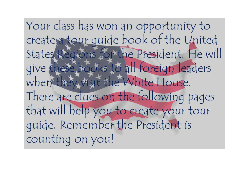 Your class has won an opportunity to create a tour guide book of the United States Regions for the President.
