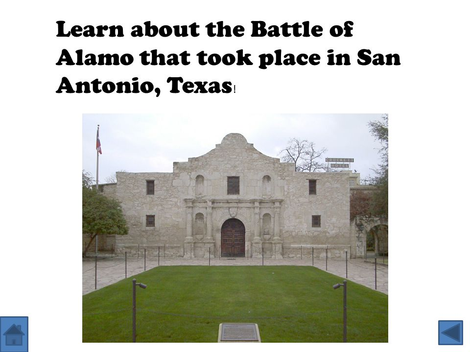 Learn about the Battle of Alamo that took place in San Antonio, Texas!