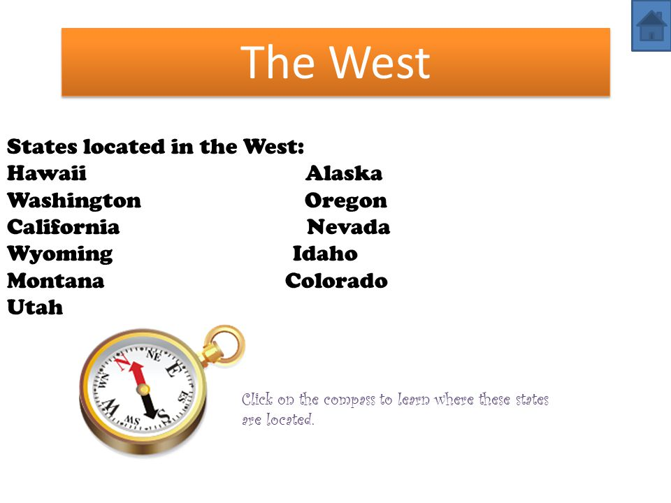 The West States located in the West: Hawaii Alaska Washington Oregon