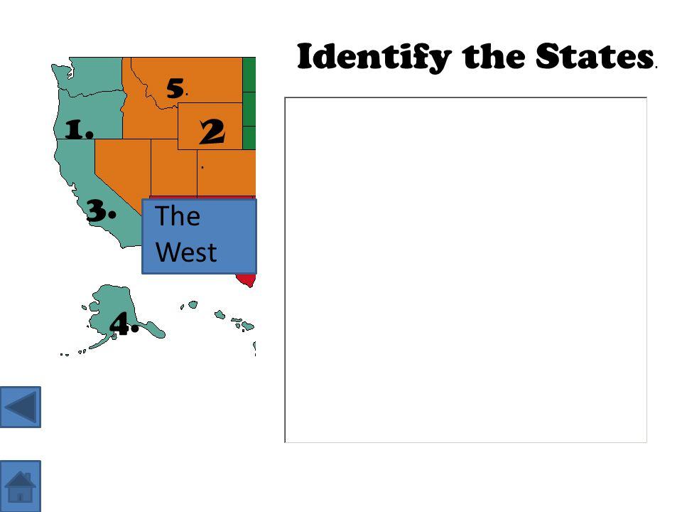 Identify the States. 5. 1. 2. 3. The West 4.