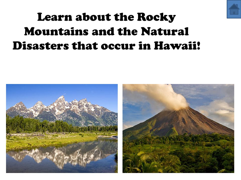 Learn about the Rocky Mountains and the Natural Disasters that occur in Hawaii!
