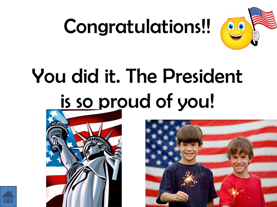 You did it. The President is so proud of you!