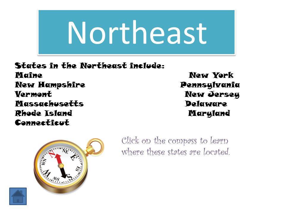 Northeast States in the Northeast include: Maine New York.