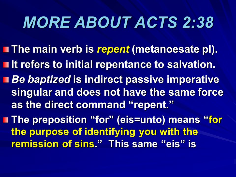 MORE ABOUT ACTS 2:38 The main verb is repent (metanoesate pl).