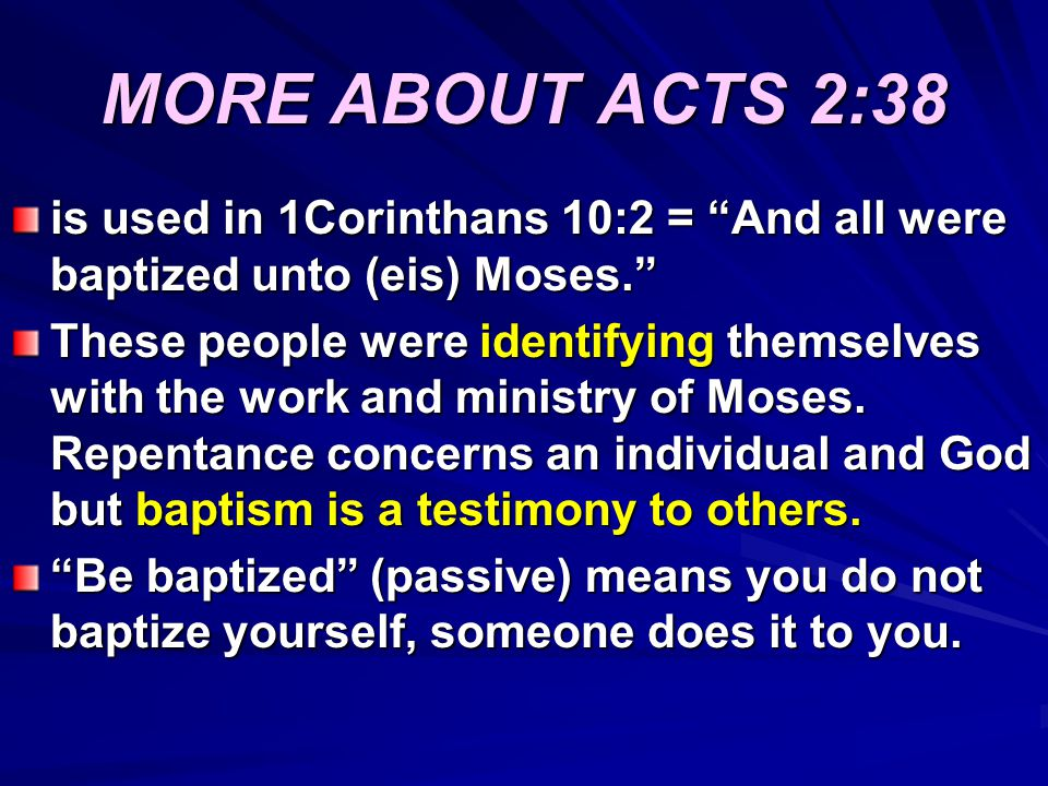 MORE ABOUT ACTS 2:38 is used in 1Corinthans 10:2 = And all were baptized unto (eis) Moses.
