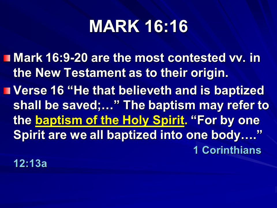 MARK 16:16 Mark 16:9-20 are the most contested vv. in the New Testament as to their origin.