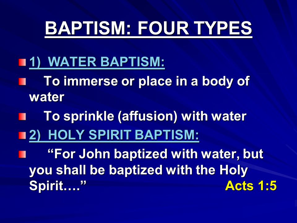 BAPTISM: FOUR TYPES 1) WATER BAPTISM: