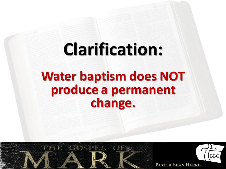 Water baptism does NOT produce a permanent change.