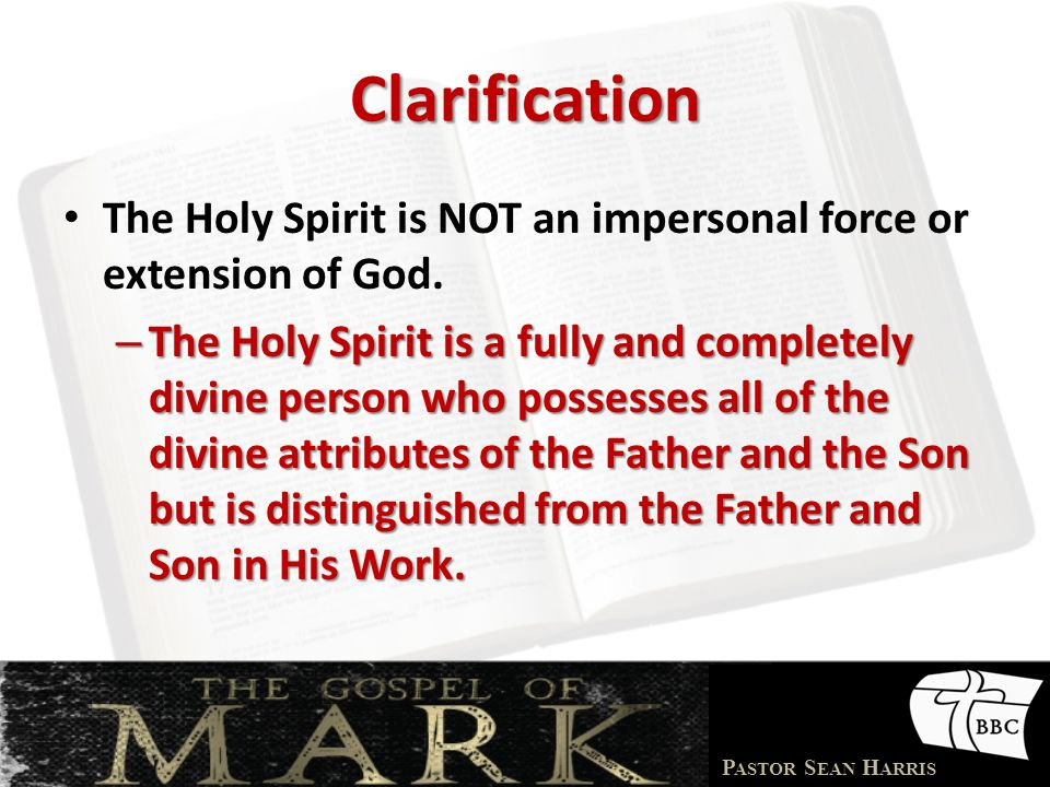 Clarification The Holy Spirit is NOT an impersonal force or extension of God.