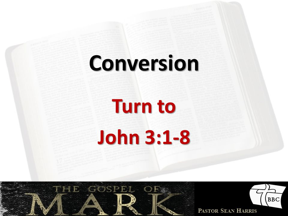 Conversion Turn to John 3:1-8