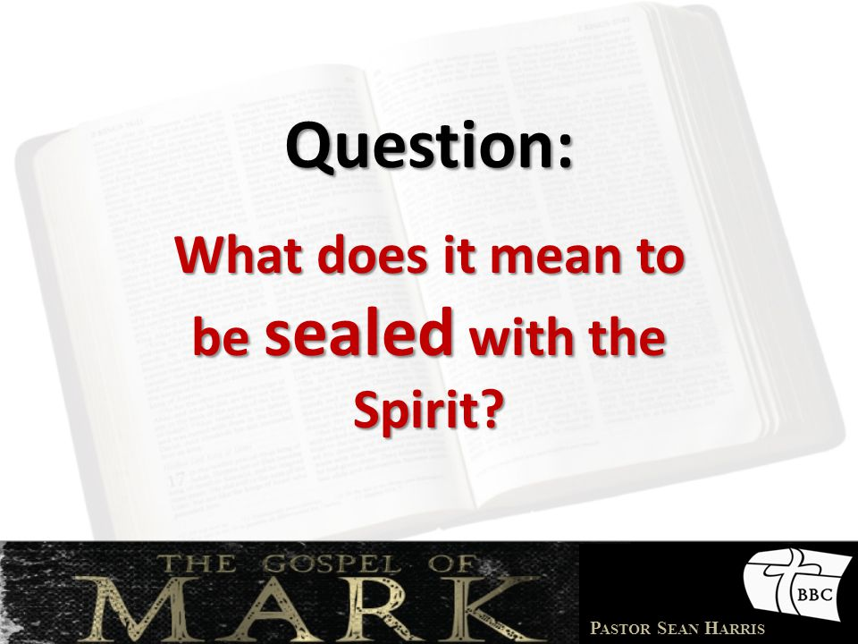 What does it mean to be sealed with the Spirit