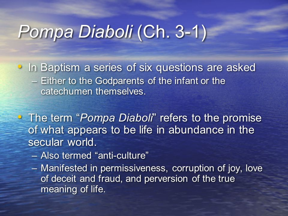 Pompa Diaboli (Ch. 3-1) In Baptism a series of six questions are asked