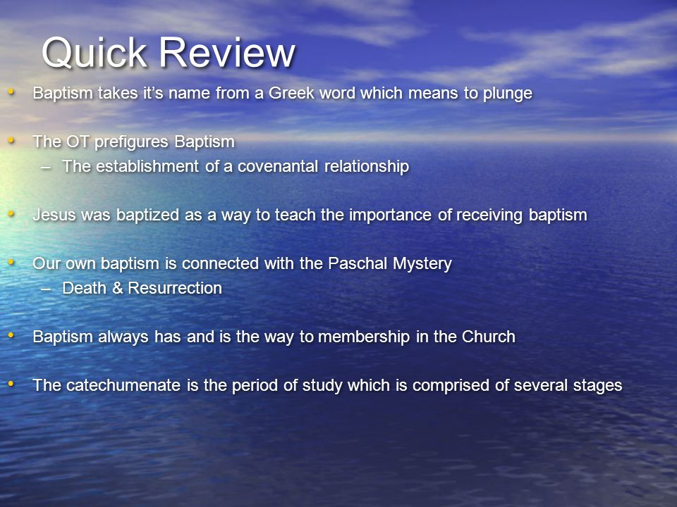 Quick Review Baptism takes it's name from a Greek word which means to plunge. The OT prefigures Baptism.