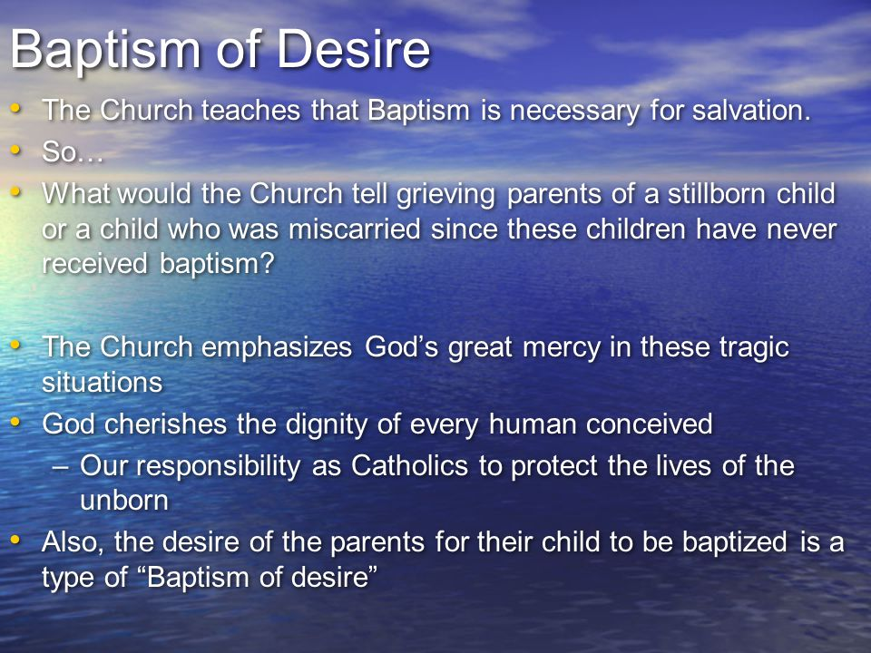 Baptism of Desire The Church teaches that Baptism is necessary for salvation. So…