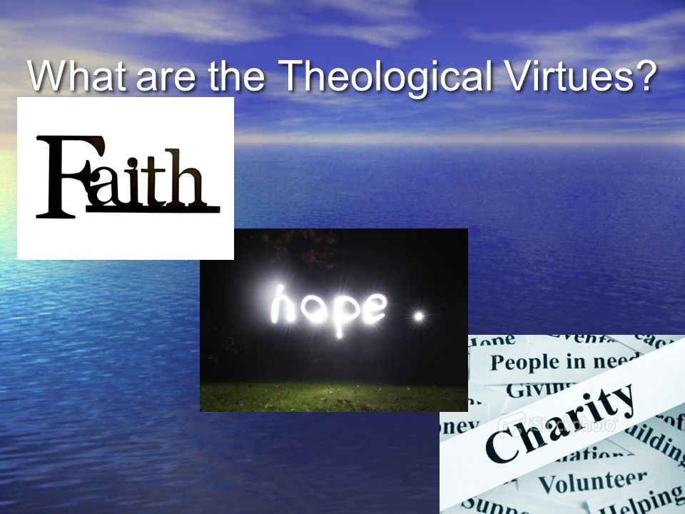 What are the Theological Virtues