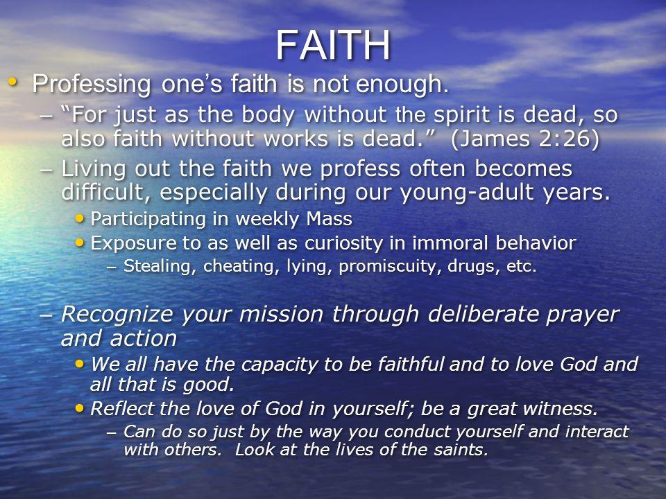 FAITH Professing one's faith is not enough.
