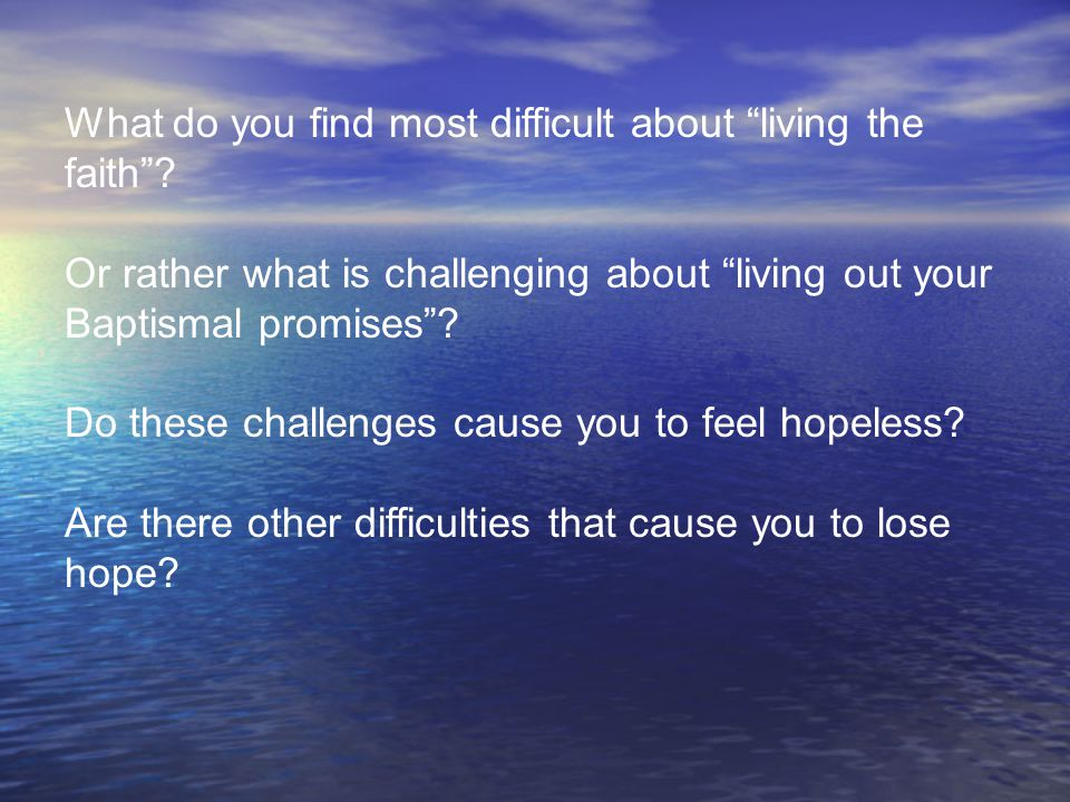 What do you find most difficult about living the faith