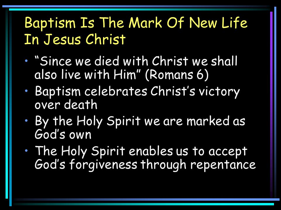 Baptism Is The Mark Of New Life In Jesus Christ
